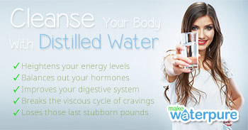 Cleanse Your Body With Distilled Water