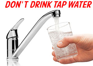 Don't drink tap water